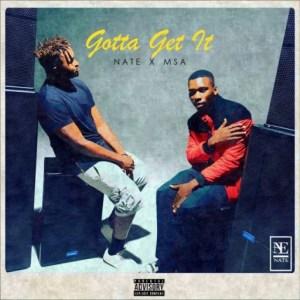 NATE - Gotta Get It ft. MSA